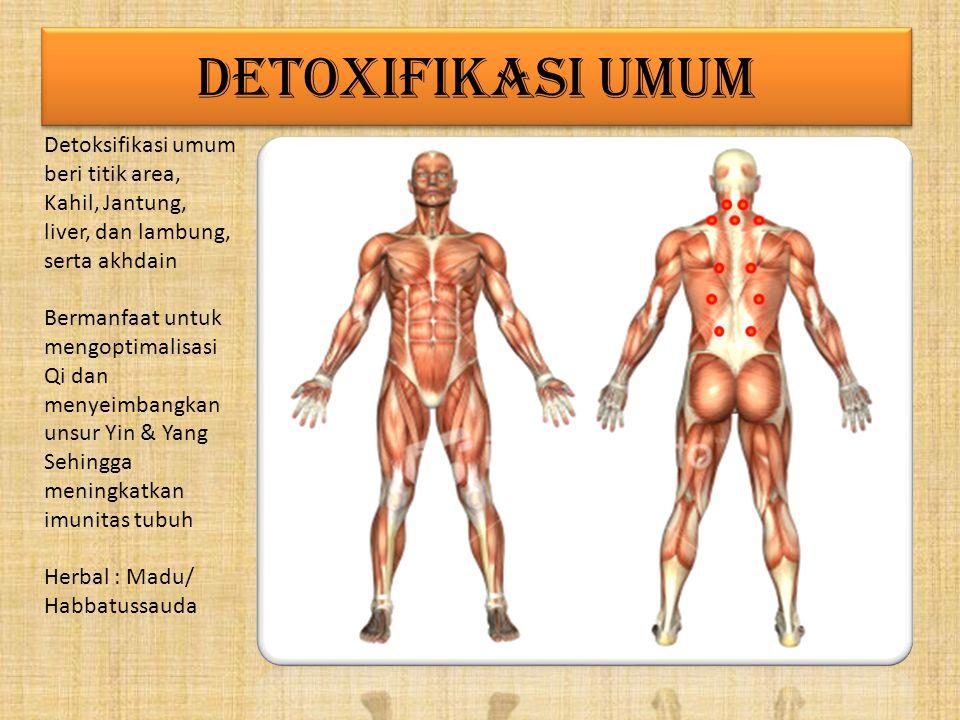 DETOXIFIKASI UMUM Detoksifikasi umum beri titik area, Kahil, Jantung, liver, dan lambung, serta akhdain Bermanfaat untuk mengoptimalisasi Qi dan menyeimbangkan unsur Yin & Yang Sehingga meningkatkan imunitas tubuh Herbal : Madu/ Habbatussauda