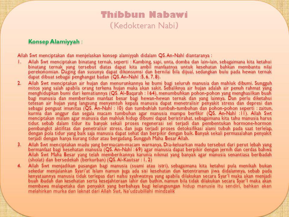 Thibbun Nabawi ( Kedokteran Nabi ) Aqidah Pengobatan Islam Didunia ini banyak sekali ragam pengobatan yang telah banyak beredar, namun perlu diketahui