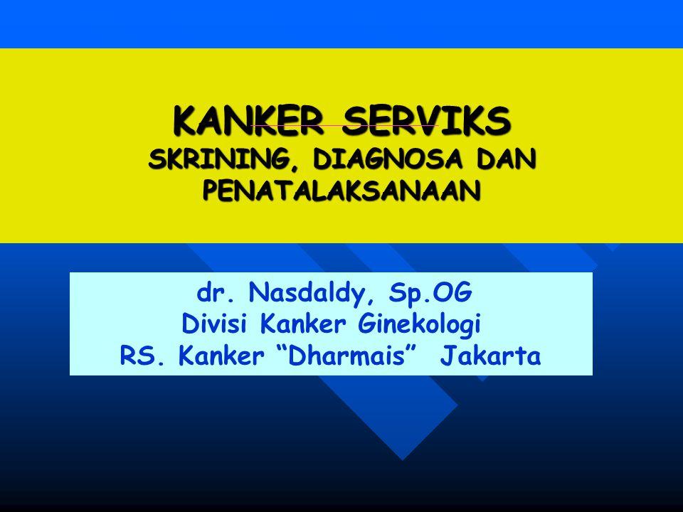 """KANKER SERVIKS SKRINING, DIAGNOSA DAN PENATALAKSANAAN dr. Nasdaldy, Sp.OG Divisi Kanker Ginekologi RS. Kanker """"Dharmais"""" Jakarta"""