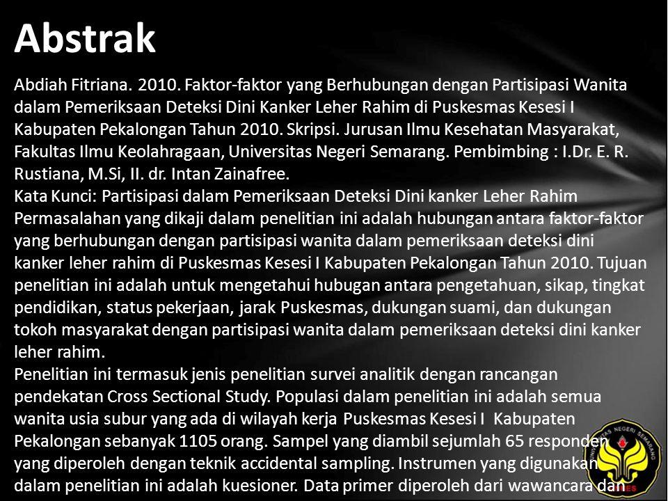 Abstrak Abdiah Fitriana. 2010. Faktor-faktor yang Berhubungan dengan Partisipasi Wanita dalam Pemeriksaan Deteksi Dini Kanker Leher Rahim di Puskesmas