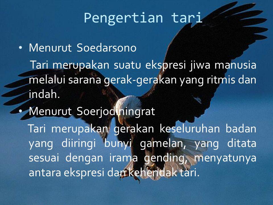 Pengertian tari Menurut Soedarsono Tari merupakan suatu ekspresi jiwa manusia melalui sarana gerak-gerakan yang ritmis dan indah. Menurut Soerjodining