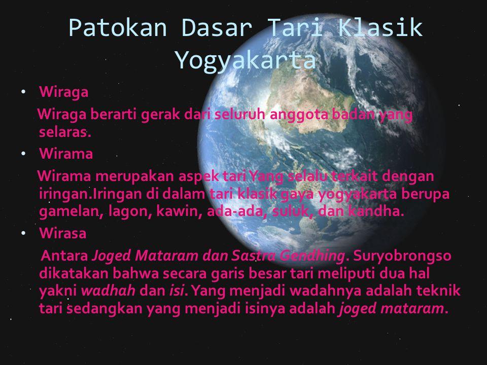 Patokan Dasar Tari Klasik Yogyakarta Wiraga Wiraga berarti gerak dari seluruh anggota badan yang selaras. Wirama Wirama merupakan aspek tari Yang sela