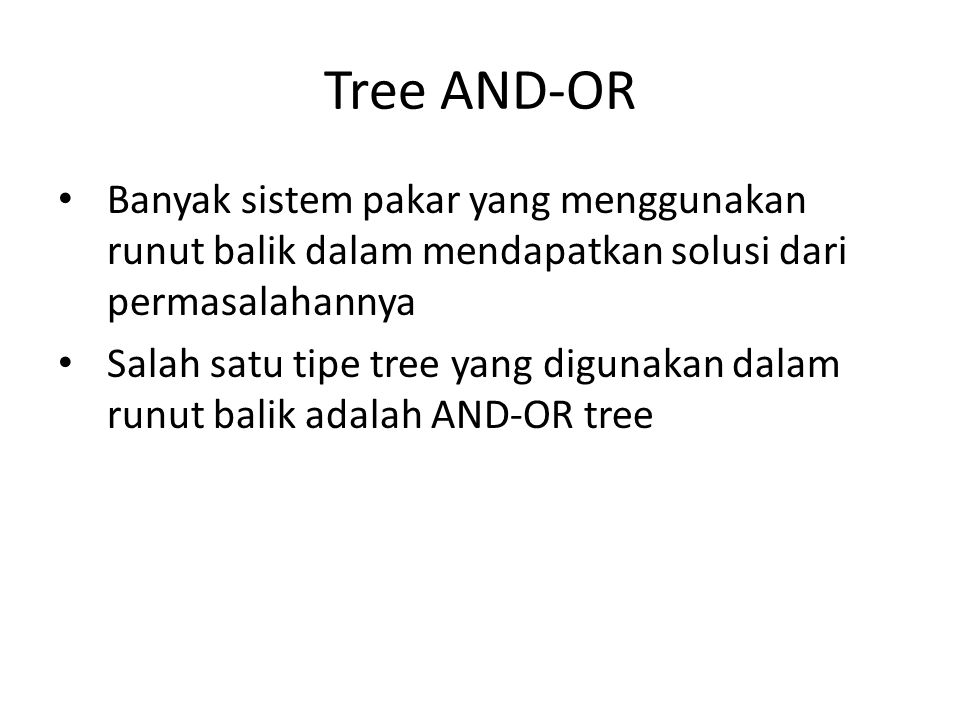 Tree AND-OR Banyak sistem pakar yang menggunakan runut balik dalam mendapatkan solusi dari permasalahannya Salah satu tipe tree yang digunakan dalam r