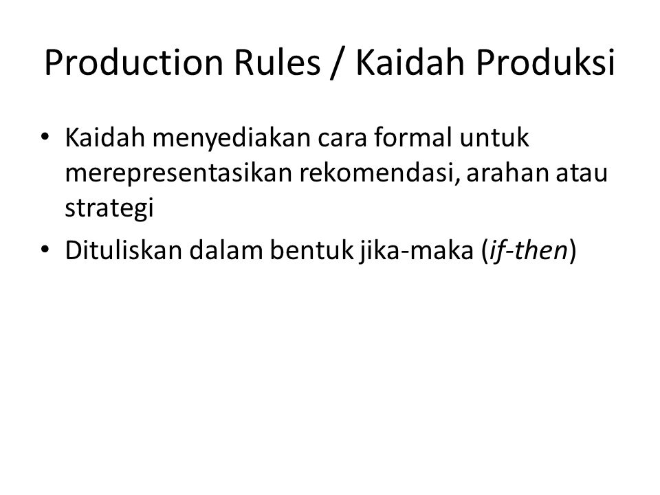 Production Rules / Kaidah Produksi Kaidah menyediakan cara formal untuk merepresentasikan rekomendasi, arahan atau strategi Dituliskan dalam bentuk ji