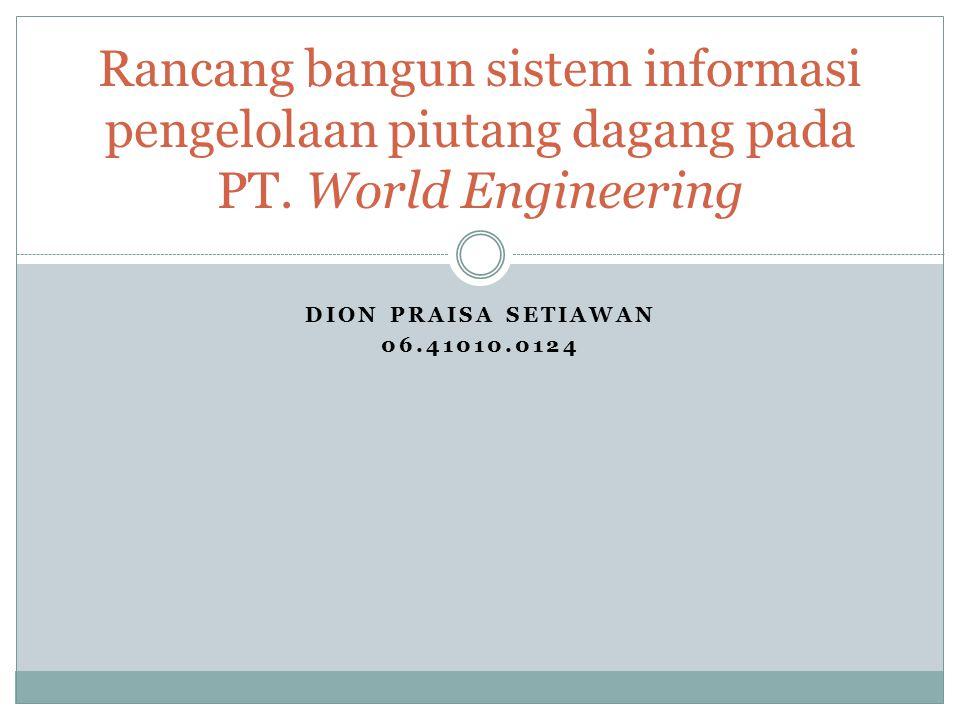 DION PRAISA SETIAWAN 06.41010.0124 Rancang bangun sistem informasi pengelolaan piutang dagang pada PT. World Engineering