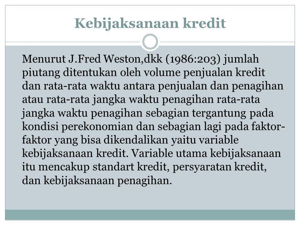 Kebijaksanaan kredit Menurut J.Fred Weston,dkk (1986:203) jumlah piutang ditentukan oleh volume penjualan kredit dan rata-rata waktu antara penjualan