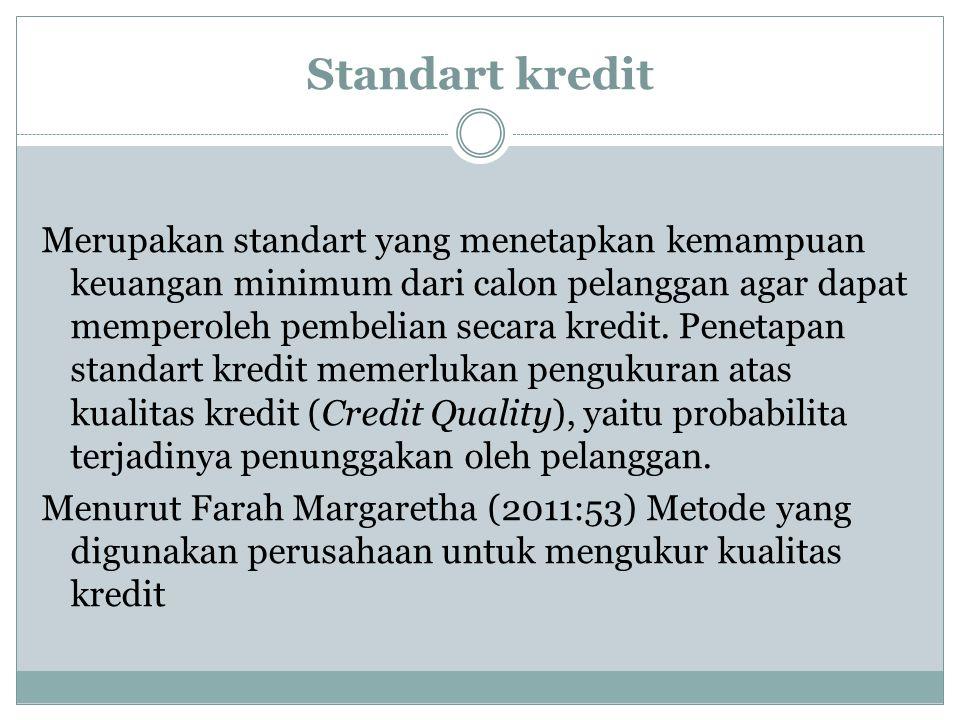Standart kredit Merupakan standart yang menetapkan kemampuan keuangan minimum dari calon pelanggan agar dapat memperoleh pembelian secara kredit. Pene