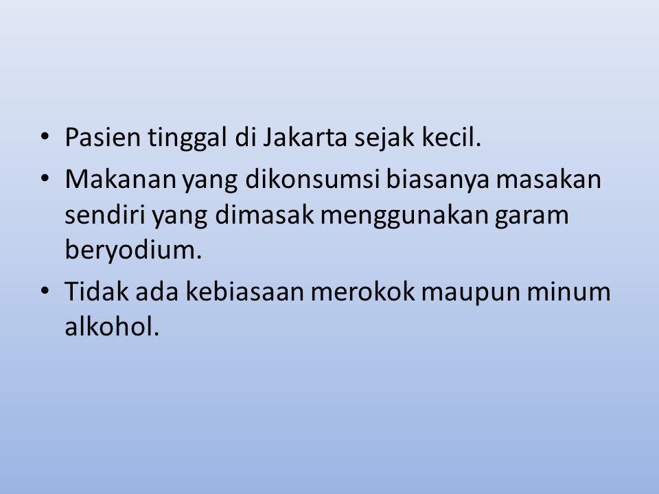 Pasien tinggal di Jakarta sejak kecil. Makanan yang dikonsumsi biasanya masakan sendiri yang dimasak menggunakan garam beryodium. Tidak ada kebiasaan