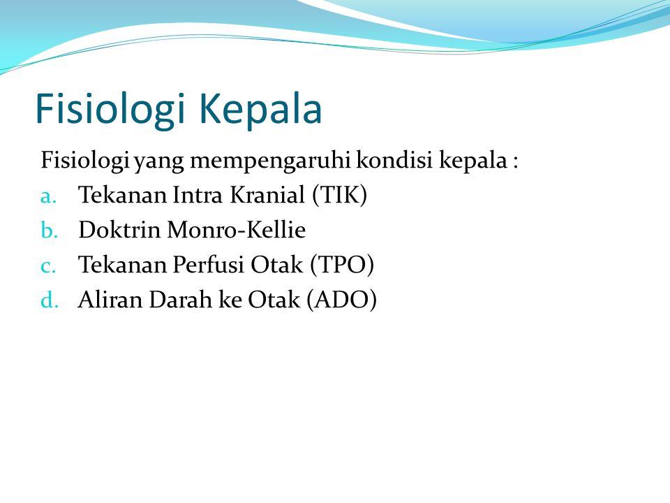 Fisiologi Kepala Fisiologi yang mempengaruhi kondisi kepala : a.