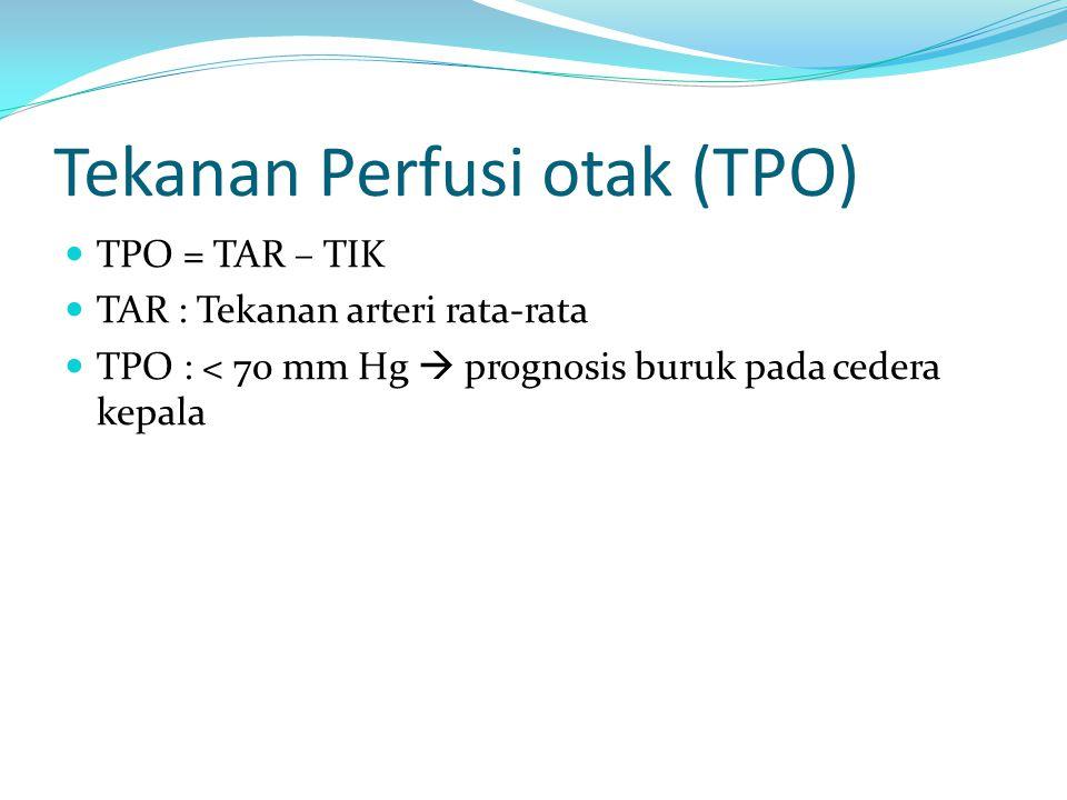 Tekanan Perfusi otak (TPO) TPO = TAR – TIK TAR : Tekanan arteri rata-rata TPO : < 70 mm Hg  prognosis buruk pada cedera kepala