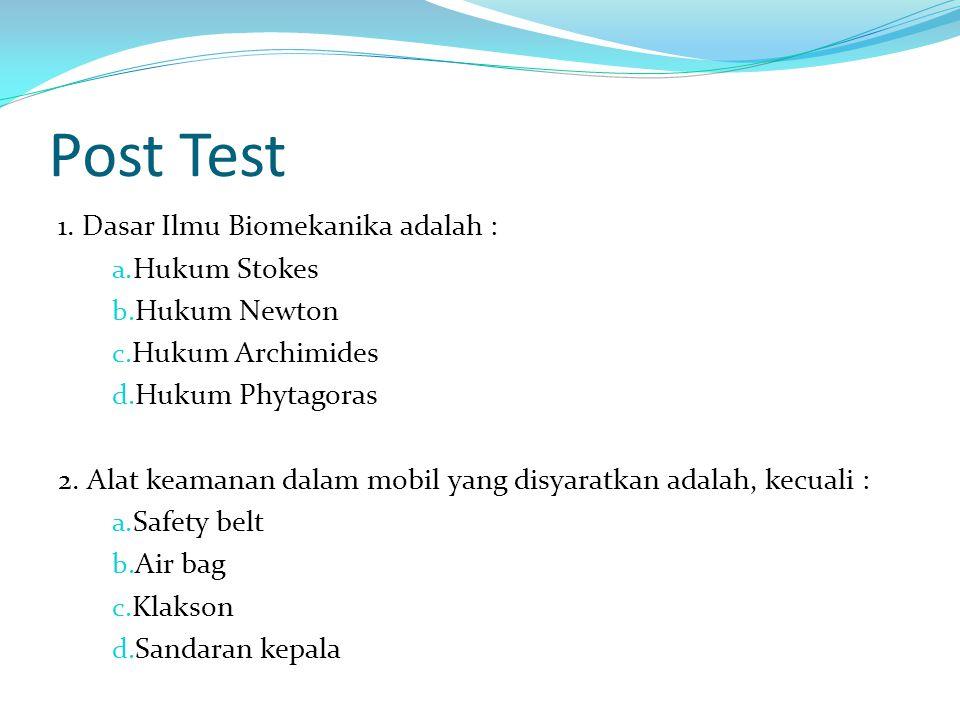 Post Test 1.Dasar Ilmu Biomekanika adalah : a. Hukum Stokes b.
