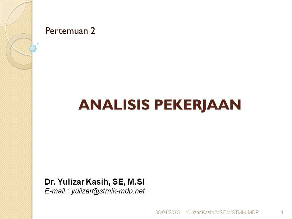 ANALISIS PEKERJAAN Pertemuan 2 08/04/2015Yulizar Kasih/MSDM/STMIK-MDP1 Dr. Yulizar Kasih, SE, M.SI E-mail : yulizar@stmik-mdp.net