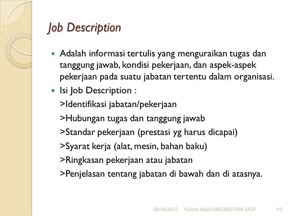 Job Description Adalah informasi tertulis yang menguraikan tugas dan tanggung jawab, kondisi pekerjaan, dan aspek-aspek pekerjaan pada suatu jabatan t