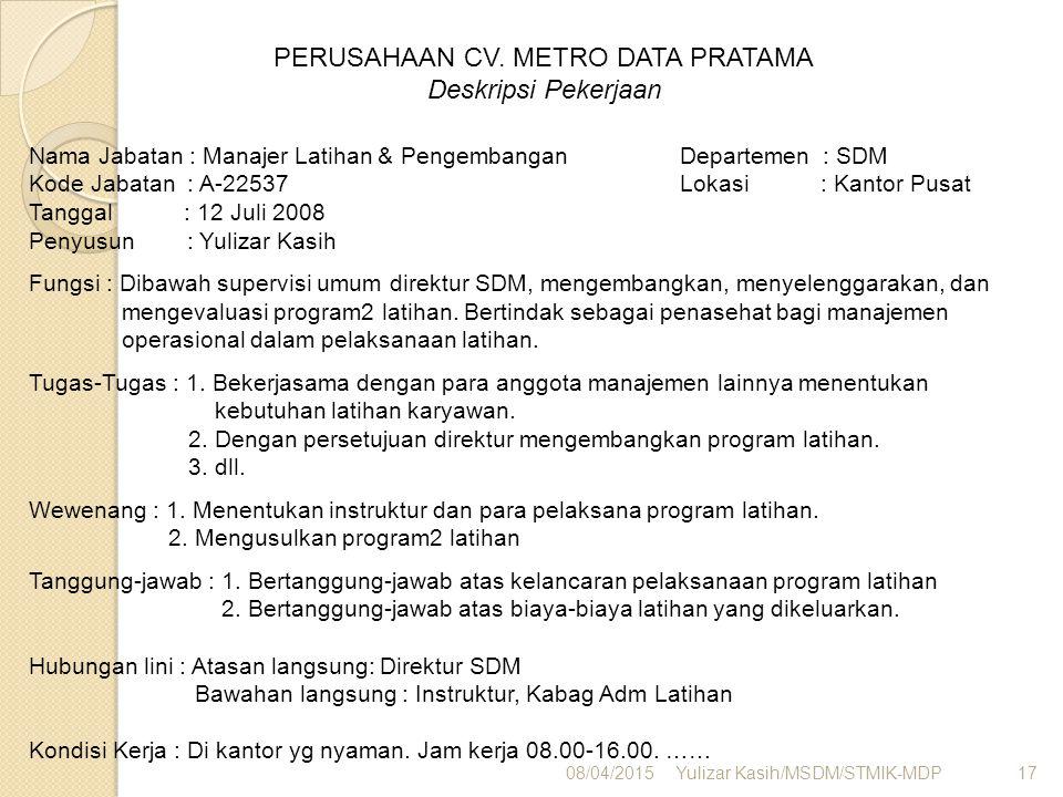 08/04/2015Yulizar Kasih/MSDM/STMIK-MDP17 PERUSAHAAN CV. METRO DATA PRATAMA Deskripsi Pekerjaan Nama Jabatan : Manajer Latihan & Pengembangan Departeme