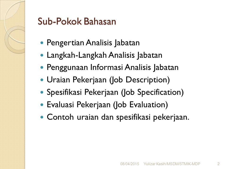 Sub-Pokok Bahasan Pengertian Analisis Jabatan Langkah-Langkah Analisis Jabatan Penggunaan Informasi Analisis Jabatan Uraian Pekerjaan (Job Description