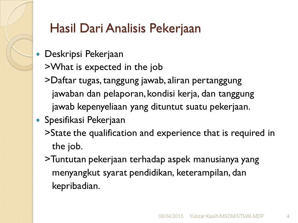 Hasil Dari Analisis Pekerjaan Deskripsi Pekerjaan >What is expected in the job >Daftar tugas, tanggung jawab, aliran pertanggung jawaban dan pelaporan