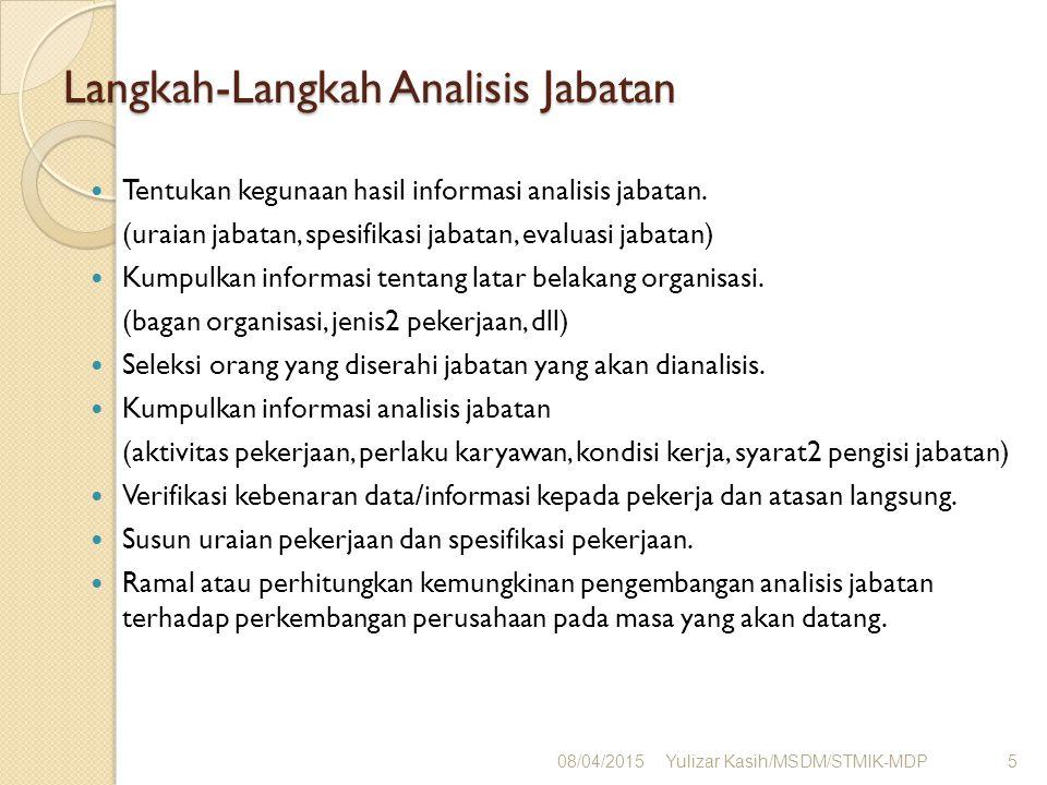Langkah-Langkah Analisis Jabatan Tentukan kegunaan hasil informasi analisis jabatan. (uraian jabatan, spesifikasi jabatan, evaluasi jabatan) Kumpulkan