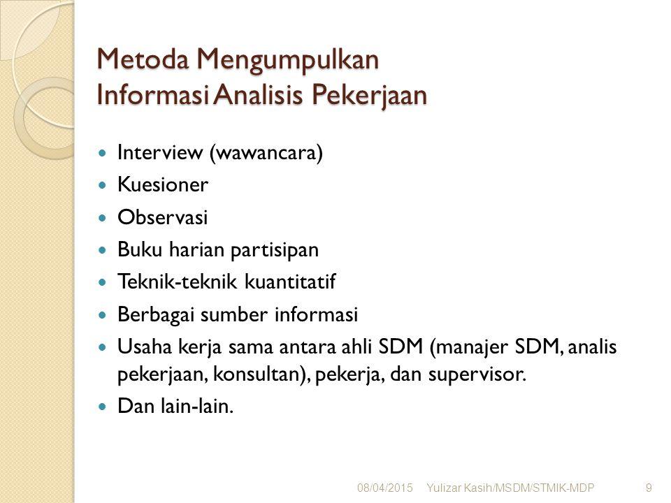 Metoda Mengumpulkan Informasi Analisis Pekerjaan Interview (wawancara) Kuesioner Observasi Buku harian partisipan Teknik-teknik kuantitatif Berbagai s
