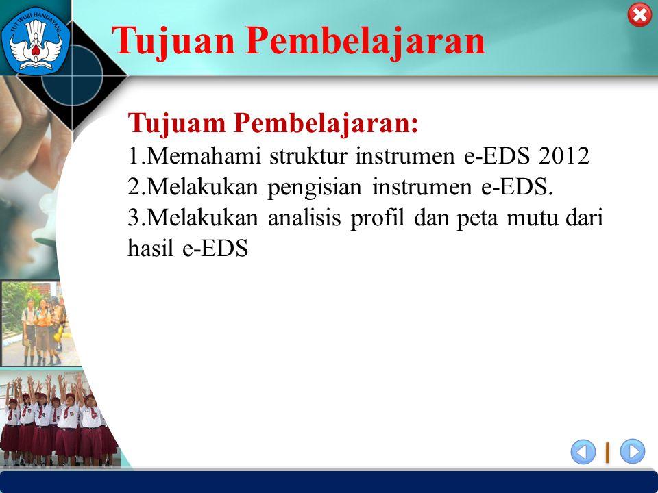 PUSAT PENJAMINAN MUTU PENDIDIKAN - BPSDMPK PPMP – KEMENDIKBUD -2012 Tujuan Pembelajaran Tujuam Pembelajaran: 1.Memahami struktur instrumen e-EDS 2012 2.Melakukan pengisian instrumen e-EDS.