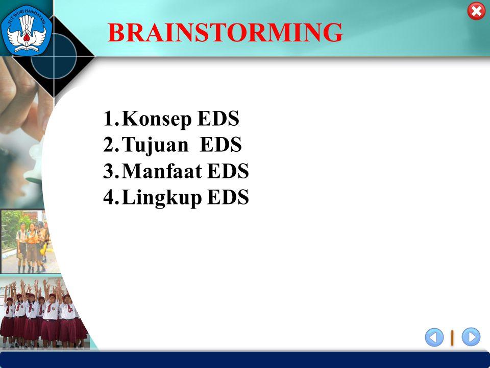 PUSAT PENJAMINAN MUTU PENDIDIKAN - BPSDMPK PPMP – KEMENDIKBUD -2012 BRAINSTORMING 1.Konsep EDS 2.Tujuan EDS 3.Manfaat EDS 4.Lingkup EDS