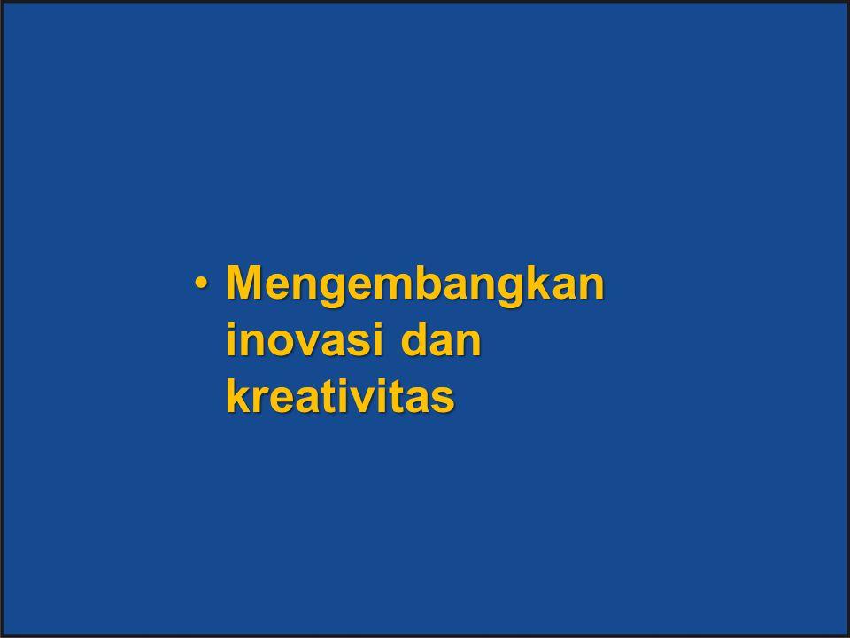 Mengembangkan inovasi dan kreativitasMengembangkan inovasi dan kreativitas