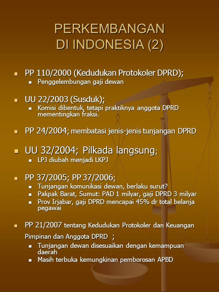 PERKEMBANGAN DI INDONESIA (2) PP 110/2000 (Kedudukan Protokoler DPRD); PP 110/2000 (Kedudukan Protokoler DPRD); Penggelembungan gaji dewan Penggelembungan gaji dewan UU 22/2003 (Susduk); UU 22/2003 (Susduk); Komisi dibentuk, tetapi praktiknya anggota DPRD mementingkan fraksi.