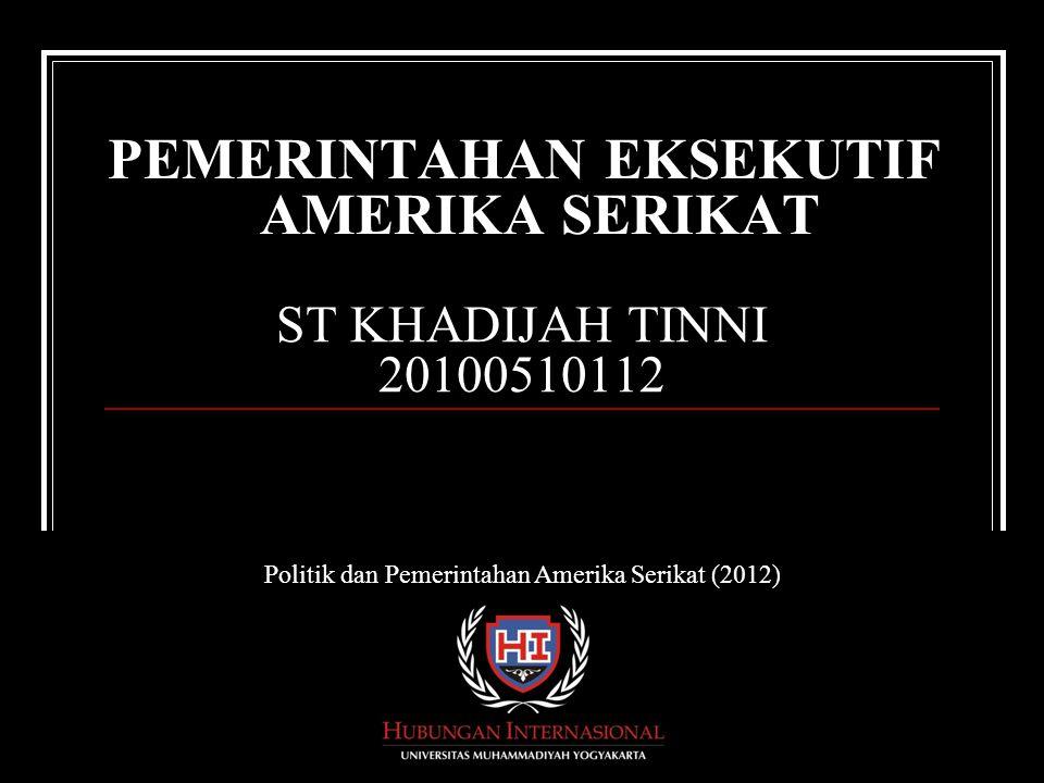 ST KHADIJAH TINNI 20100510112 PEMERINTAHAN EKSEKUTIF AMERIKA SERIKAT Politik dan Pemerintahan Amerika Serikat (2012)
