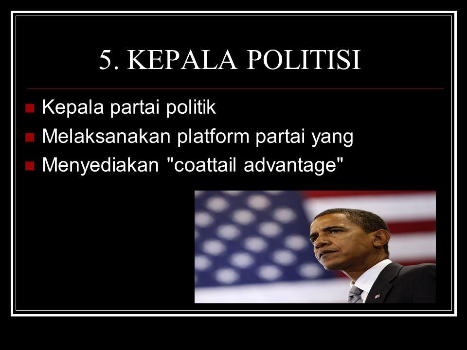 5. KEPALA POLITISI Kepala partai politik Melaksanakan platform partai yang Menyediakan