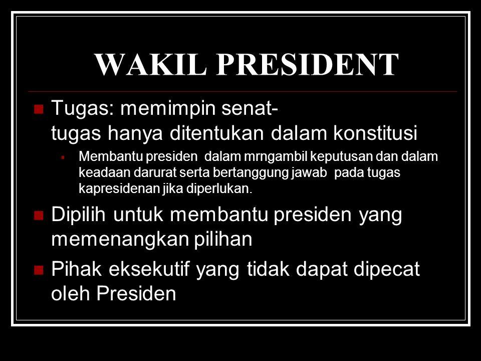 WAKIL PRESIDENT Tugas: memimpin senat- tugas hanya ditentukan dalam konstitusi  Membantu presiden dalam mrngambil keputusan dan dalam keadaan darurat serta bertanggung jawab pada tugas kapresidenan jika diperlukan.