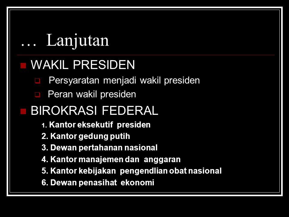 … Lanjutan WAKIL PRESIDEN  Persyaratan menjadi wakil presiden  Peran wakil presiden BIROKRASI FEDERAL 1.