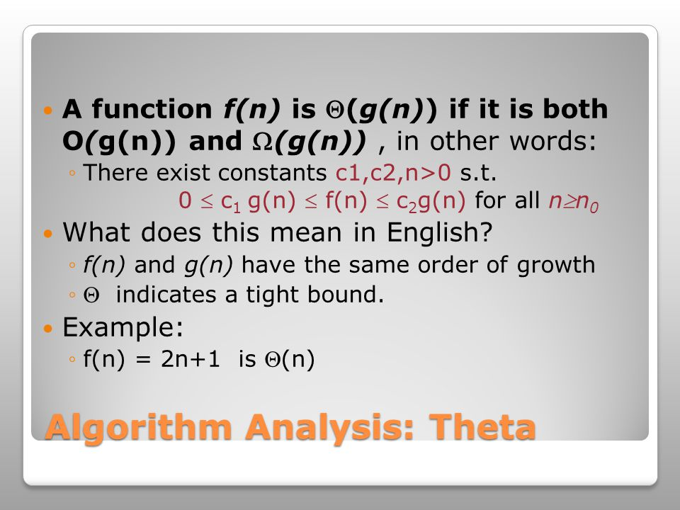 Algorithm Analysis: Theta A function f(n) is (g(n)) if it is both O(g(n)) and (g(n)), in other words: ◦There exist constants c1,c2,n>0 s.t.
