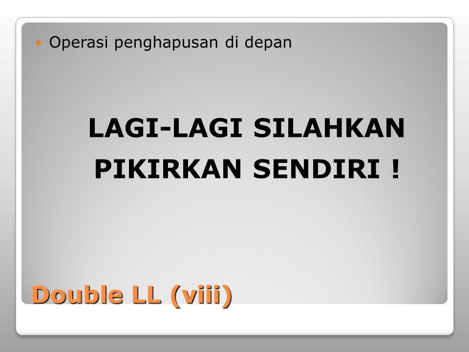Double LL (viii) Operasi penghapusan di depan LAGI-LAGI SILAHKAN PIKIRKAN SENDIRI !