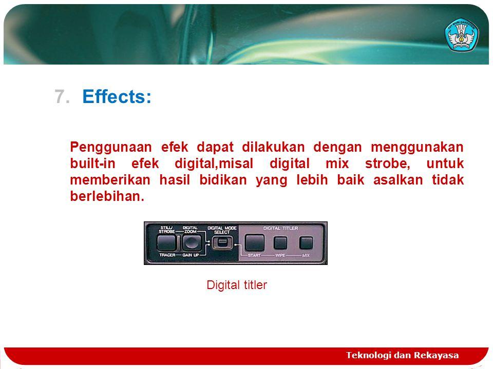 7.Effects: Penggunaan efek dapat dilakukan dengan menggunakan built-in efek digital,misal digital mix strobe, untuk memberikan hasil bidikan yang lebi