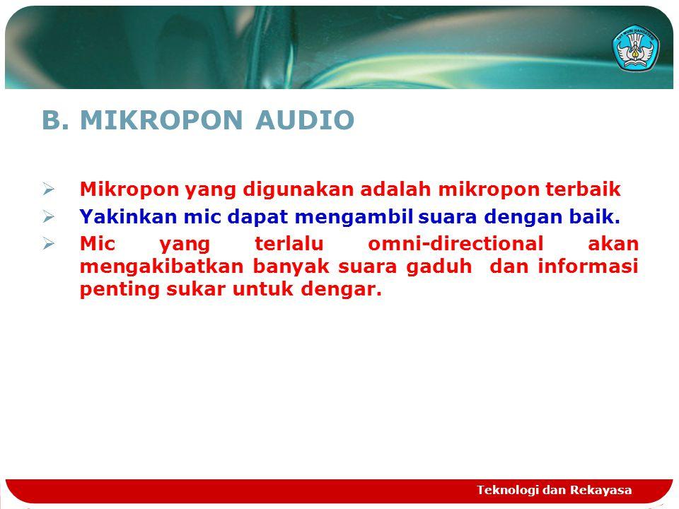 B.MIKROPON AUDIO  Mikropon yang digunakan adalah mikropon terbaik  Yakinkan mic dapat mengambil suara dengan baik.  Mic yang terlalu omni-direction