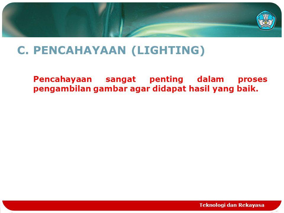C.PENCAHAYAAN (LIGHTING) Pencahayaan sangat penting dalam proses pengambilan gambar agar didapat hasil yang baik. Teknologi dan Rekayasa
