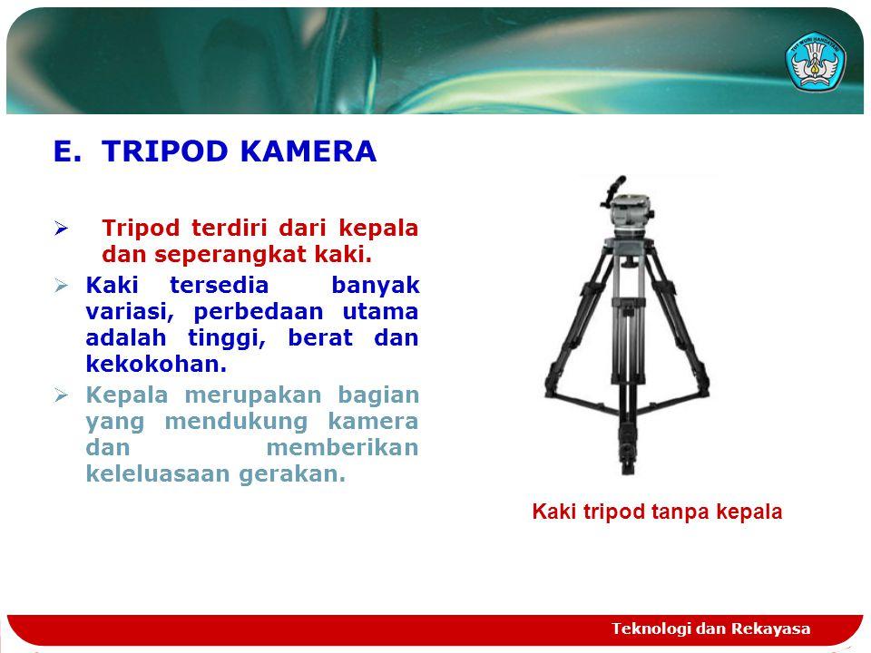 E.TRIPOD KAMERA  Tripod terdiri dari kepala dan seperangkat kaki.  Kaki tersedia banyak variasi, perbedaan utama adalah tinggi, berat dan kekokohan.