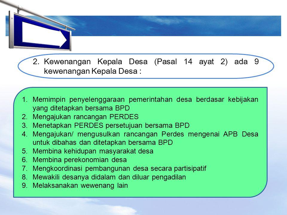 LOGO 2. Kewenangan Kepala Desa (Pasal 14 ayat 2) ada 9 kewenangan Kepala Desa : 1.Memimpin penyelenggaraan pemerintahan desa berdasar kebijakan yang d