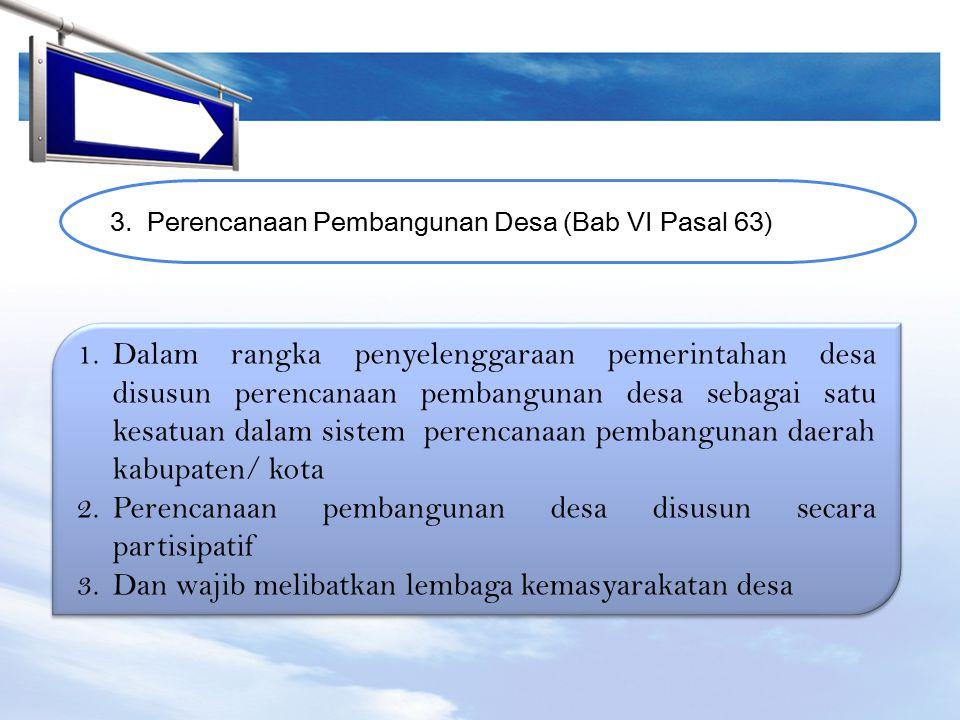LOGO 3.Perencanaan Pembangunan Desa (Bab VI Pasal 63) 1.Dalam rangka penyelenggaraan pemerintahan desa disusun perencanaan pembangunan desa sebagai sa