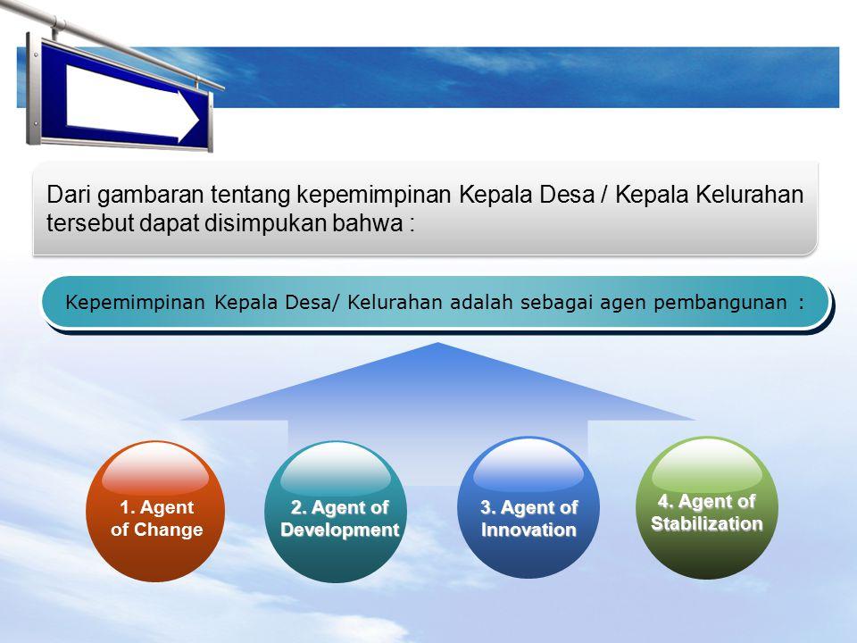 LOGO Dari gambaran tentang kepemimpinan Kepala Desa / Kepala Kelurahan tersebut dapat disimpukan bahwa : Kepemimpinan Kepala Desa/ Kelurahan adalah sebagai agen pembangunan : 1.