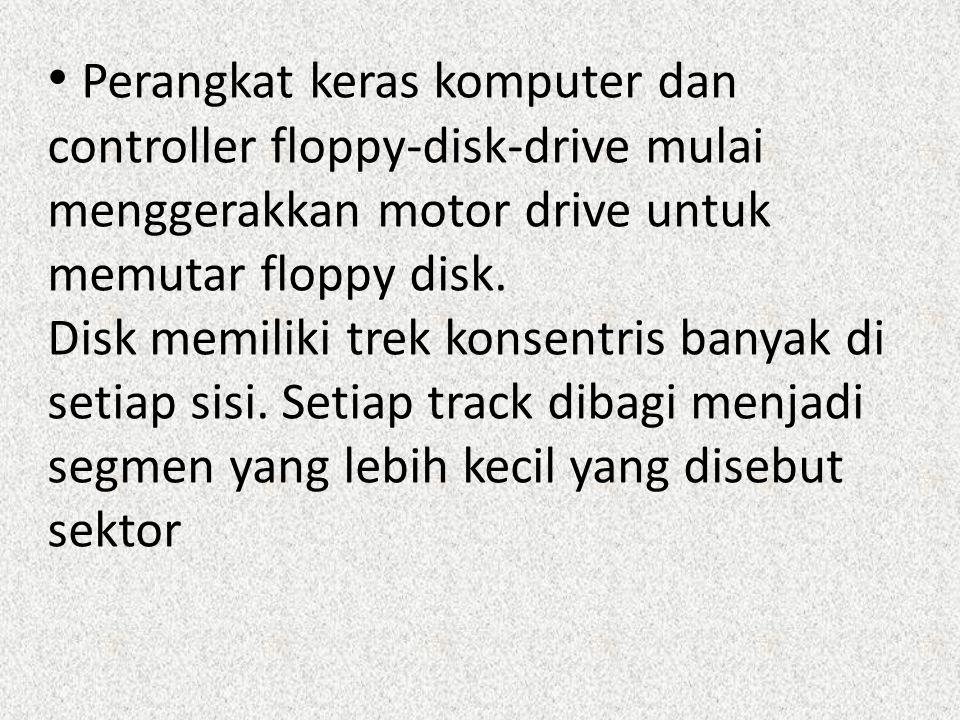 Perangkat keras komputer dan controller floppy-disk-drive mulai menggerakkan motor drive untuk memutar floppy disk. Disk memiliki trek konsentris bany