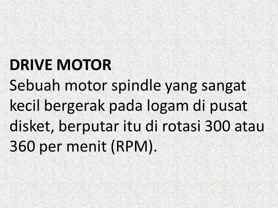 DRIVE MOTOR Sebuah motor spindle yang sangat kecil bergerak pada logam di pusat disket, berputar itu di rotasi 300 atau 360 per menit (RPM).