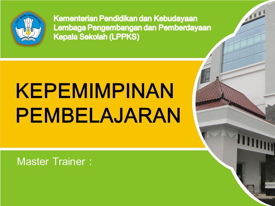 Lembaga Pengembangan dan Pemberdayaan Kepala Sekolah (LPPKS) Indonesia - 2014 KEPEMIMPINAN PEMBELAJARAN Master Trainer :