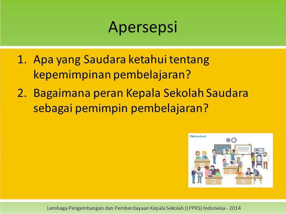 Lembaga Pengembangan dan Pemberdayaan Kepala Sekolah (LPPKS) Indonesia - 2014 Apersepsi 1.Apa yang Saudara ketahui tentang kepemimpinan pembelajaran.