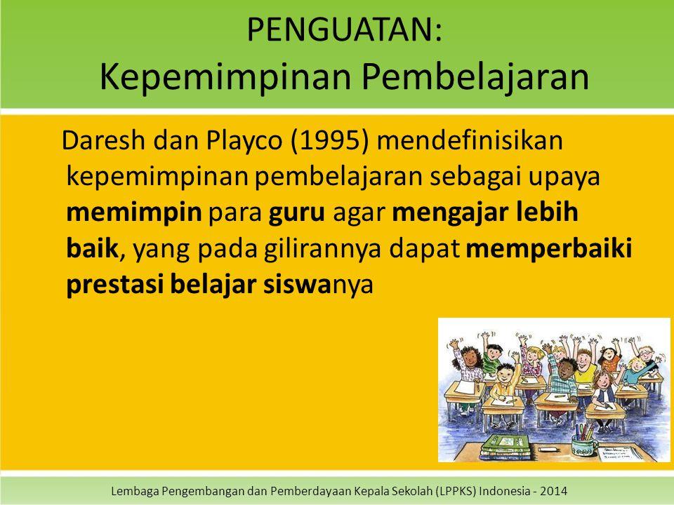 Lembaga Pengembangan dan Pemberdayaan Kepala Sekolah (LPPKS) Indonesia - 2014 PENGUATAN: Kepemimpinan Pembelajaran Daresh dan Playco (1995) mendefinisikan kepemimpinan pembelajaran sebagai upaya memimpin para guru agar mengajar lebih baik, yang pada gilirannya dapat memperbaiki prestasi belajar siswanya