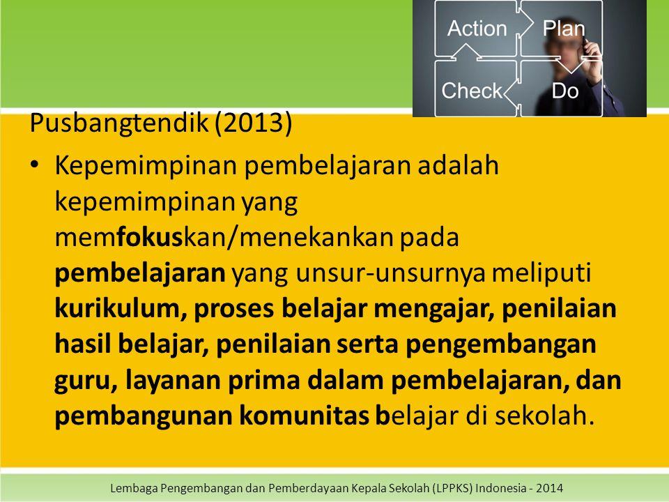 Lembaga Pengembangan dan Pemberdayaan Kepala Sekolah (LPPKS) Indonesia - 2014 Pusbangtendik (2013) Kepemimpinan pembelajaran adalah kepemimpinan yang
