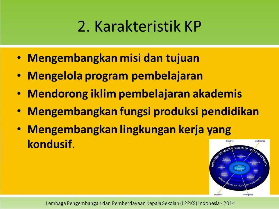 Lembaga Pengembangan dan Pemberdayaan Kepala Sekolah (LPPKS) Indonesia - 2014 2. Karakteristik KP Mengembangkan misi dan tujuan Mengelola program pemb