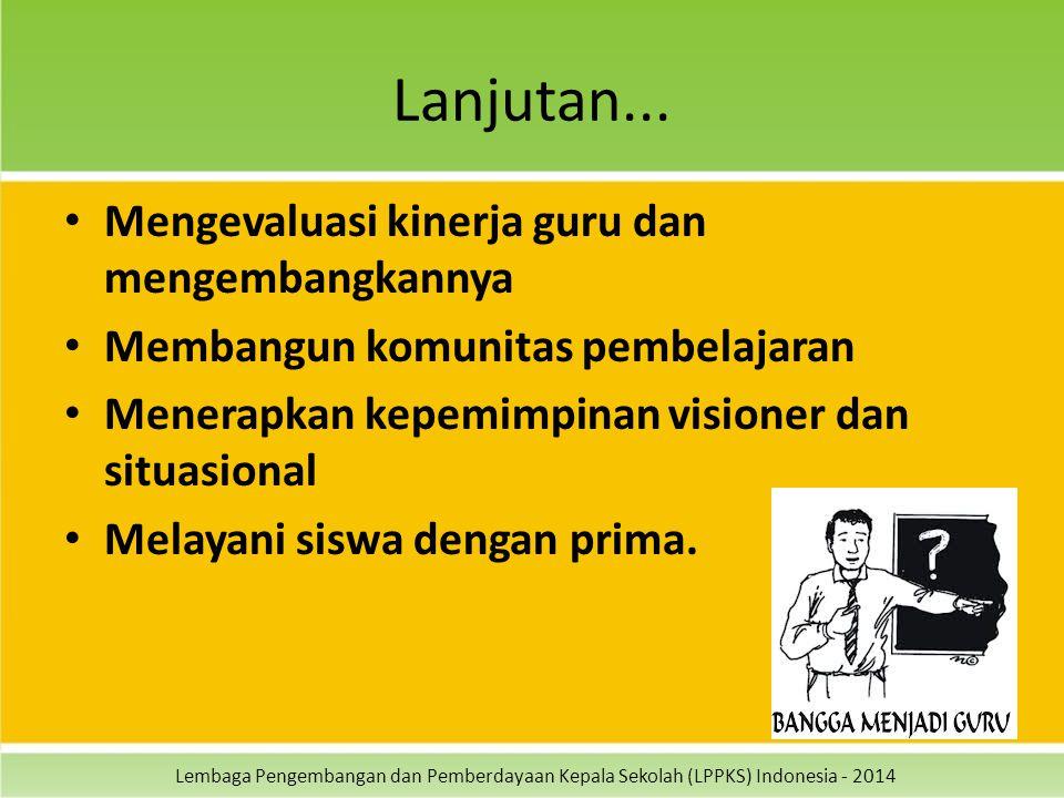 Lembaga Pengembangan dan Pemberdayaan Kepala Sekolah (LPPKS) Indonesia - 2014 Lanjutan... Mengevaluasi kinerja guru dan mengembangkannya Membangun kom