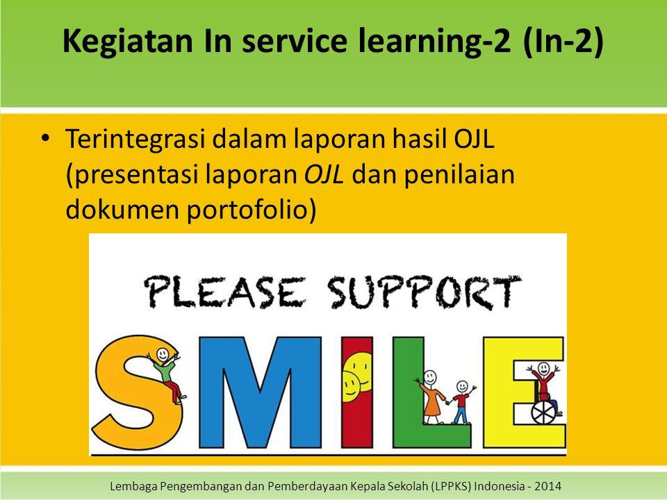 Lembaga Pengembangan dan Pemberdayaan Kepala Sekolah (LPPKS) Indonesia - 2014 Kegiatan In service learning-2 (In-2) Terintegrasi dalam laporan hasil O