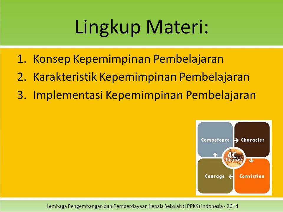 Lembaga Pengembangan dan Pemberdayaan Kepala Sekolah (LPPKS) Indonesia - 2014 Lingkup Materi: 1.Konsep Kepemimpinan Pembelajaran 2.Karakteristik Kepem