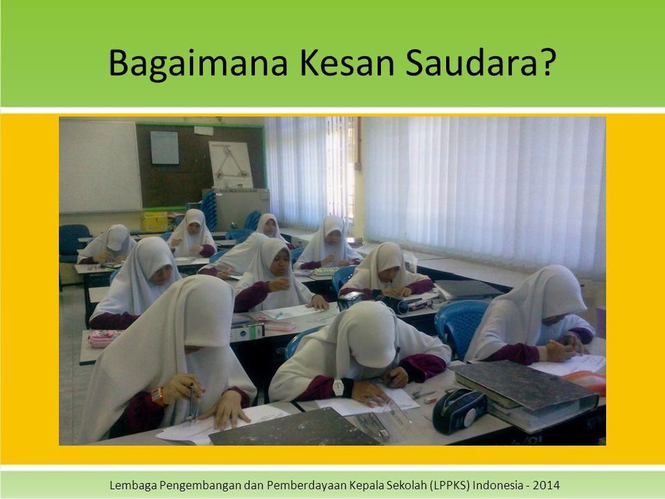 Lembaga Pengembangan dan Pemberdayaan Kepala Sekolah (LPPKS) Indonesia - 2014 Bagaimana Kesan Saudara?